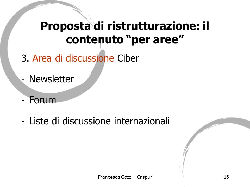 Francesca Gozzi - Caspur16 Proposta di ristrutturazione: il contenuto per aree 3.