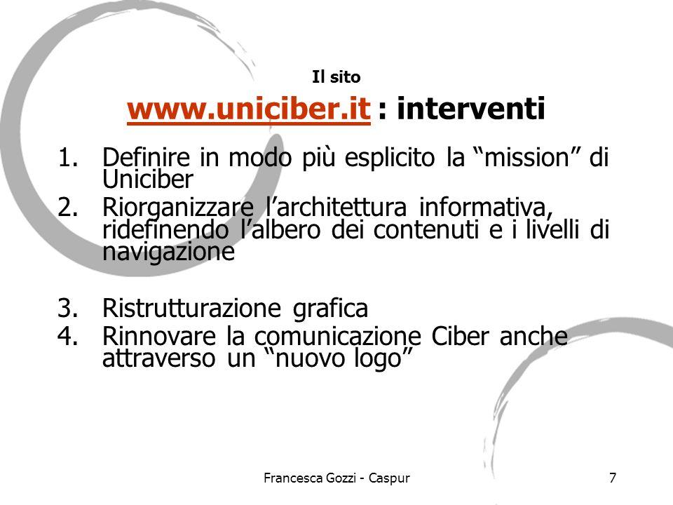 Francesca Gozzi - Caspur8 Lusage del sito nel mese di Marzo dellanno in corso: -Italia 48% -US commercial 24% -Unresolved/unknown 19% -Network 4% -Germany 1% -France 1% -Japan 1% -US educational 1% -Other 2% Fonte http://www.uniciber.it/usage/usage_200703.html Le statistiche dicono che…