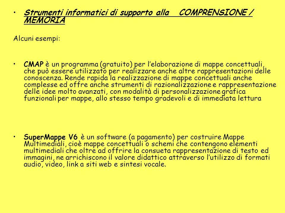 Strumenti informatici di supporto alla COMPRENSIONE / MEMORIA Alcuni esempi: CMAP è un programma (gratuito) per lelaborazione di mappe concettuali, che può essere utilizzato per realizzare anche altre rappresentazioni delle conoscenza.