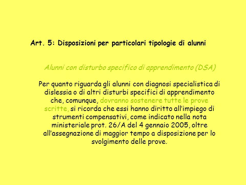 Art. 5: Disposizioni per particolari tipologie di alunni Alunni con disturbo specifico di apprendimento (DSA) Per quanto riguarda gli alunni con diagn
