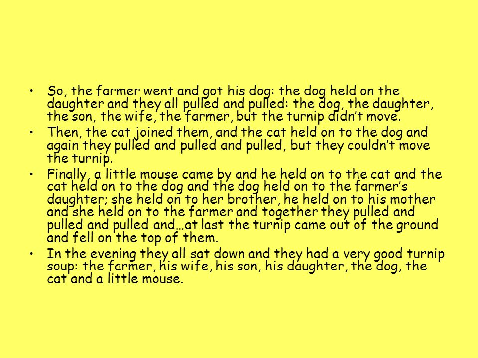 So, the farmer went and got his dog: the dog held on the daughter and they all pulled and pulled: the dog, the daughter, the son, the wife, the farmer