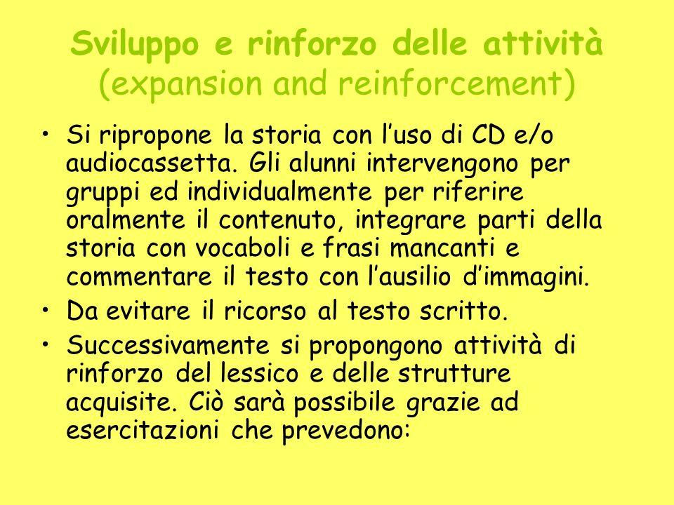 Sviluppo e rinforzo delle attività (expansion and reinforcement) Si ripropone la storia con luso di CD e/o audiocassetta.
