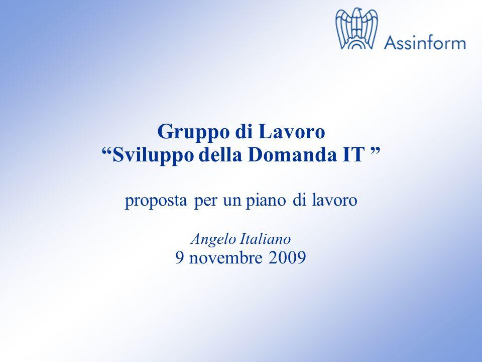 0 Gruppo di Lavoro – Sviluppo della Domanda IT Riunione del 9 Novembre 2009 – Slide 0 Gruppo di Lavoro Sviluppo della Domanda IT proposta per un piano di lavoro Angelo Italiano 9 novembre 2009