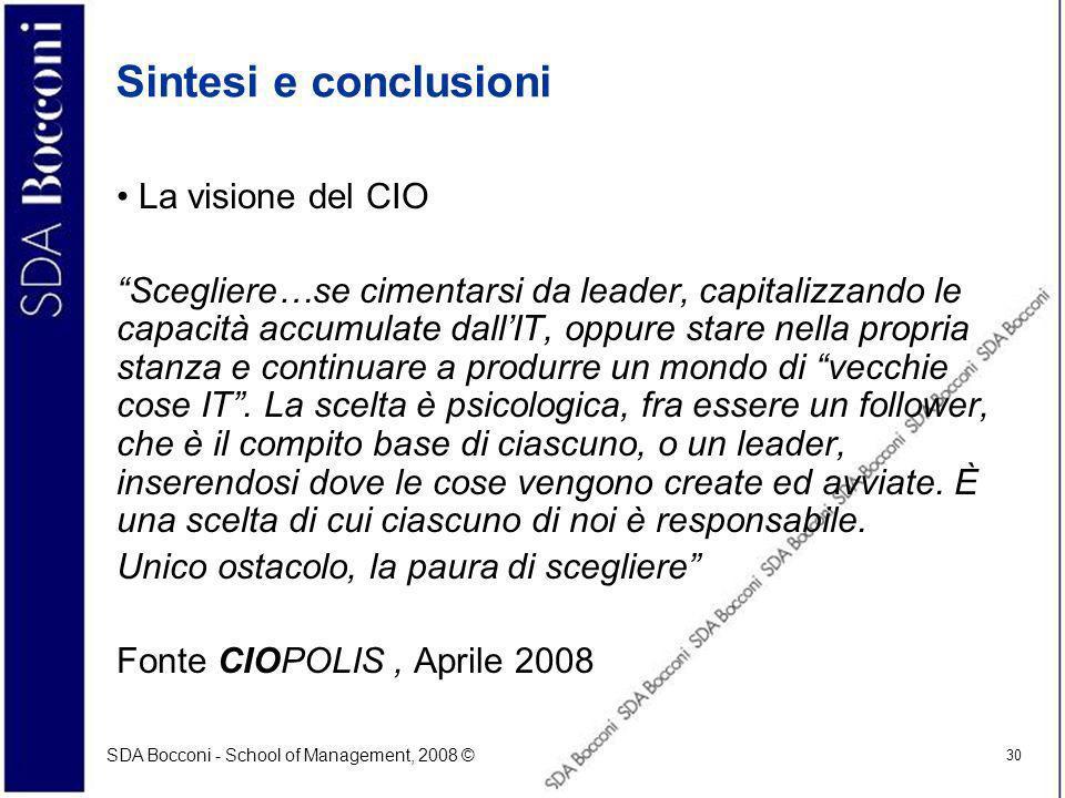 SDA Bocconi - School of Management, 2008 © 30 Sintesi e conclusioni La visione del CIO Scegliere…se cimentarsi da leader, capitalizzando le capacità a