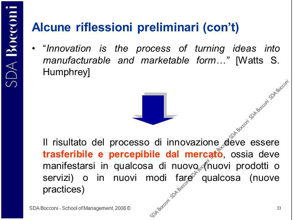 SDA Bocconi - School of Management, 2008 © 33 Alcune riflessioni preliminari (cont) Innovation is the process of turning ideas into manufacturable and