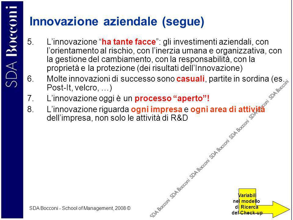 SDA Bocconi - School of Management, 2008 © 37 Innovazione aziendale (segue) 5.Linnovazione ha tante facce: gli investimenti aziendali, con lorientamento al rischio, con linerzia umana e organizzativa, con la gestione del cambiamento, con la responsabilità, con la proprietà e la protezione (dei risultati dellInnovazione) 6.Molte innovazioni di successo sono casuali, partite in sordina (es.