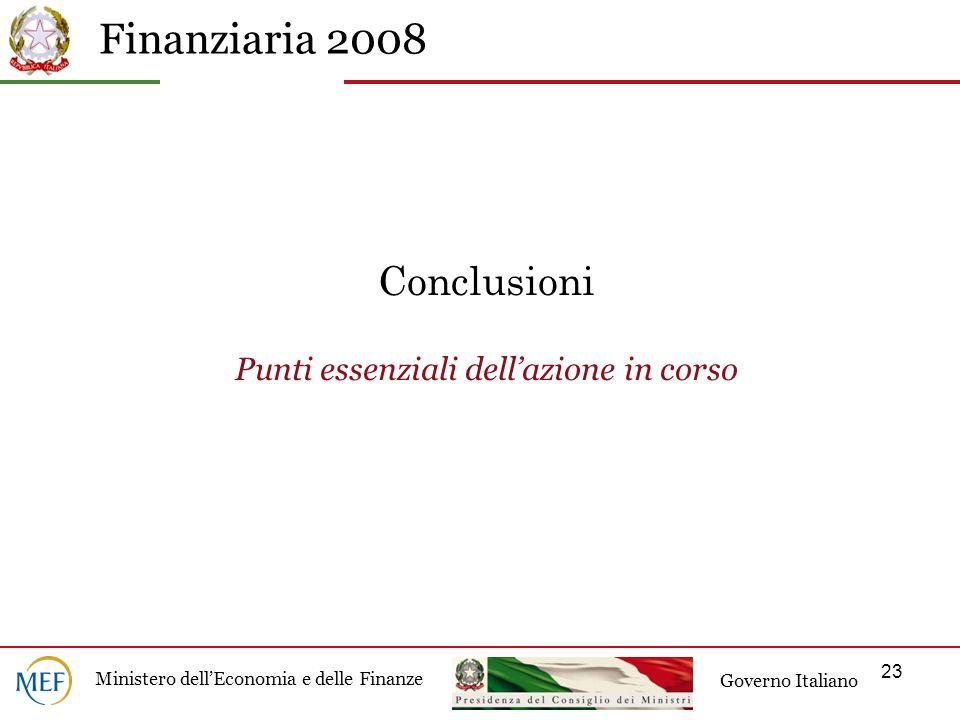 Finanziaria 2008 Ministero dellEconomia e delle Finanze Governo Italiano 23 Conclusioni Punti essenziali dellazione in corso