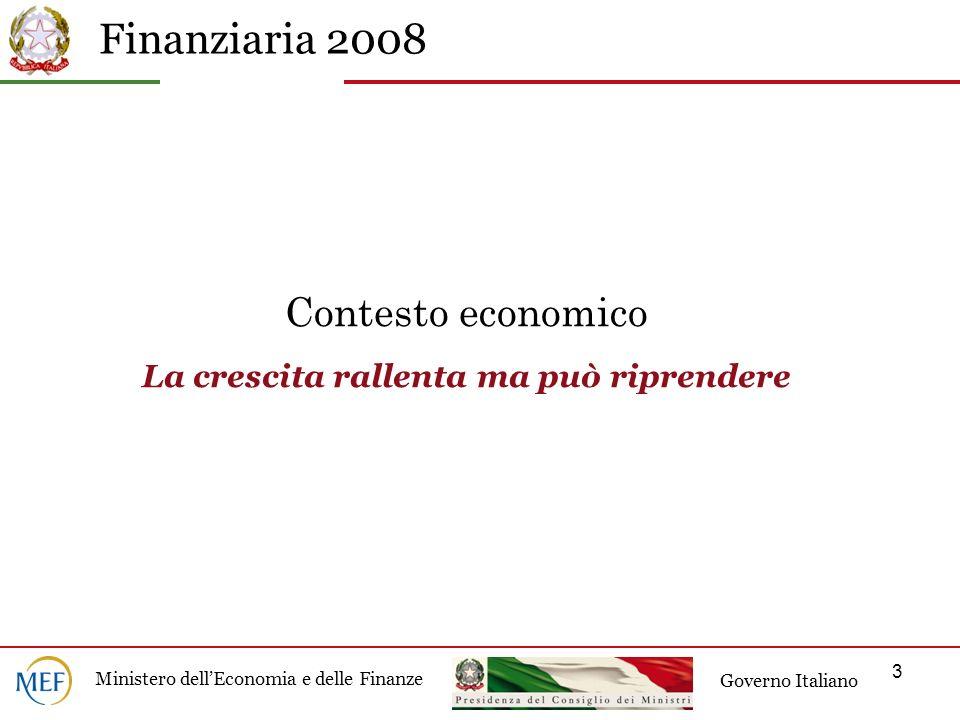 Finanziaria 2008 Ministero dellEconomia e delle Finanze Governo Italiano 3 Contesto economico La crescita rallenta ma può riprendere