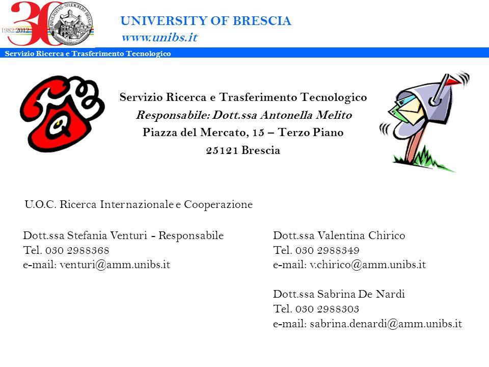 UNIVERSITY OF BRESCIA www.unibs.it Servizio Ricerca e Trasferimento Tecnologico Responsabile: Dott.ssa Antonella Melito Piazza del Mercato, 15 – Terzo Piano 25121 Brescia Dott.ssa Stefania Venturi - Responsabile Tel.