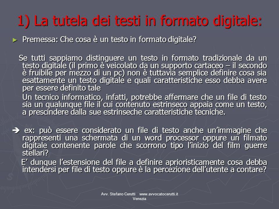 Avv. Stefano Cerutti www.avvocatocerutti.it Venezia 1) La tutela dei testi in formato digitale: Premessa: Che cosa è un testo in formato digitale? Pre