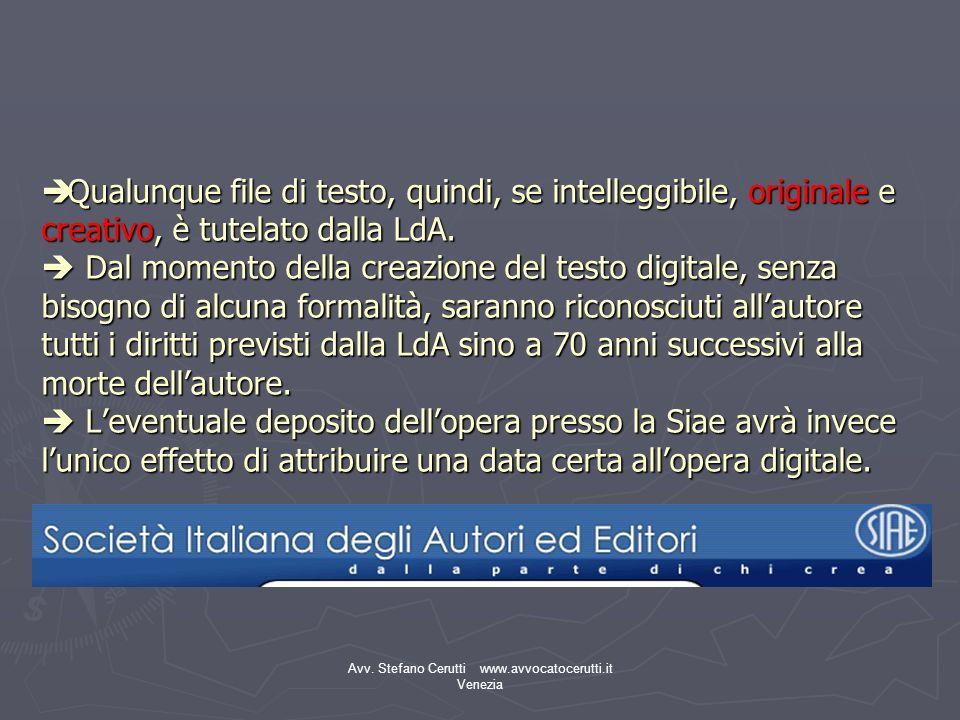 Avv. Stefano Cerutti www.avvocatocerutti.it Venezia Qualunque file di testo, quindi, se intelleggibile, originale e creativo, è tutelato dalla LdA. Da