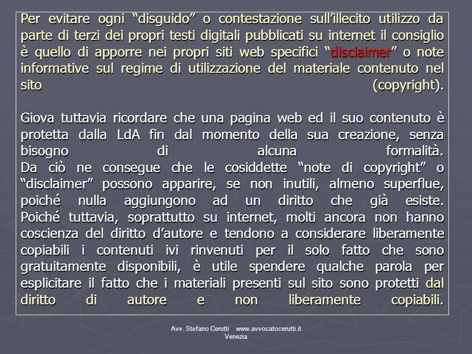 Avv. Stefano Cerutti www.avvocatocerutti.it Venezia Per evitare ogni disguido o contestazione sullillecito utilizzo da parte di terzi dei propri testi