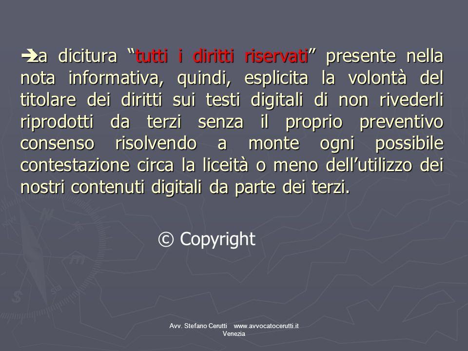 Avv. Stefano Cerutti www.avvocatocerutti.it Venezia La dicitura tutti i diritti riservati presente nella nota informativa, quindi, esplicita la volont