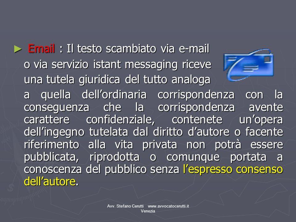 Avv. Stefano Cerutti www.avvocatocerutti.it Venezia Email : Il testo scambiato via e-mail Email : Il testo scambiato via e-mail o via servizio istant