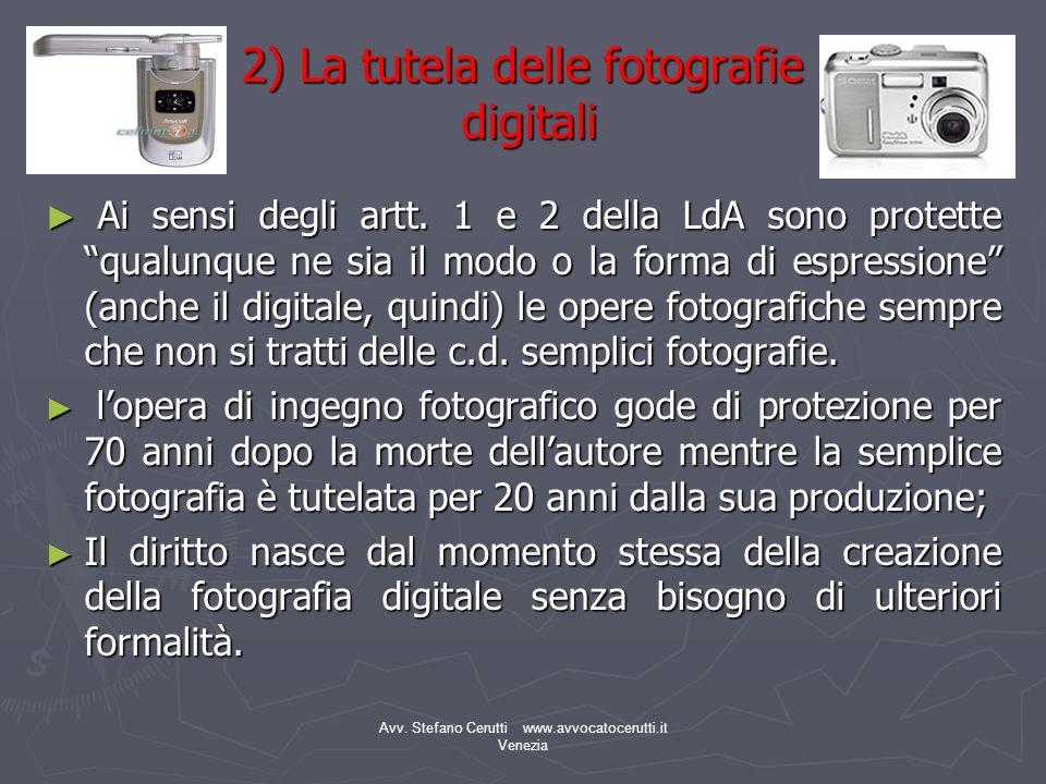 Avv. Stefano Cerutti www.avvocatocerutti.it Venezia 2) La tutela delle fotografie digitali Ai sensi degli artt. 1 e 2 della LdA sono protette qualunqu
