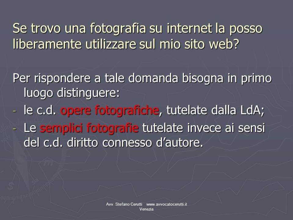 Avv. Stefano Cerutti www.avvocatocerutti.it Venezia Se trovo una fotografia su internet la posso liberamente utilizzare sul mio sito web? Per risponde