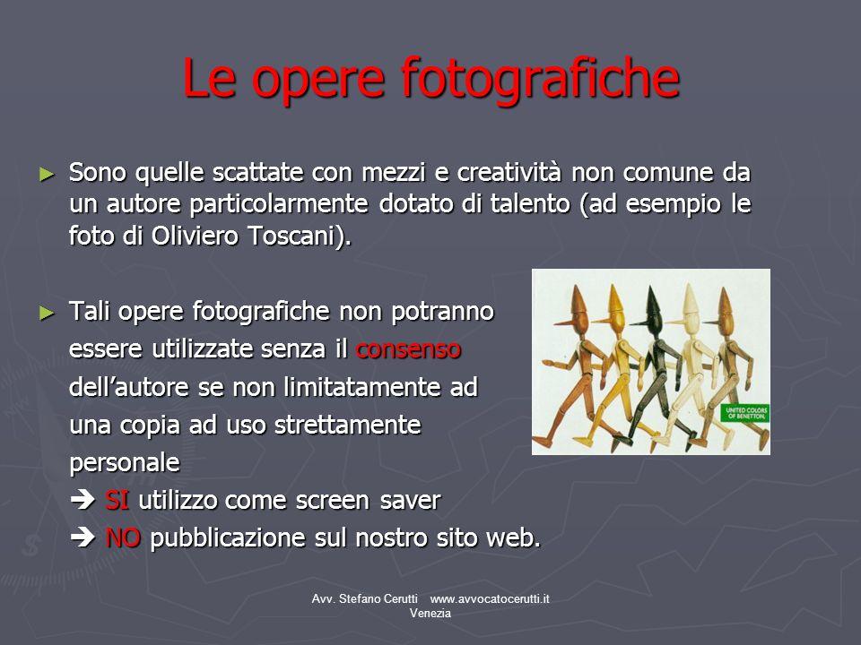Avv. Stefano Cerutti www.avvocatocerutti.it Venezia Le opere fotografiche Sono quelle scattate con mezzi e creatività non comune da un autore particol