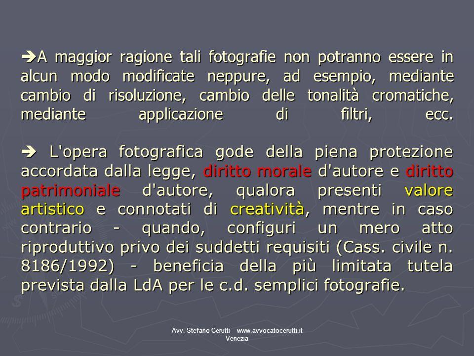 Avv. Stefano Cerutti www.avvocatocerutti.it Venezia A maggior ragione tali fotografie non potranno essere in alcun modo modificate neppure, ad esempio