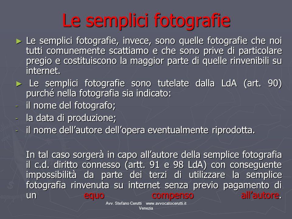Avv. Stefano Cerutti www.avvocatocerutti.it Venezia Le semplici fotografie Le semplici fotografie, invece, sono quelle fotografie che noi tutti comune