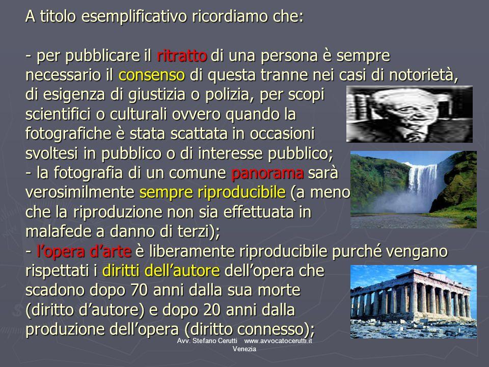 Avv. Stefano Cerutti www.avvocatocerutti.it Venezia A titolo esemplificativo ricordiamo che: - per pubblicare il ritratto di una persona è sempre nece