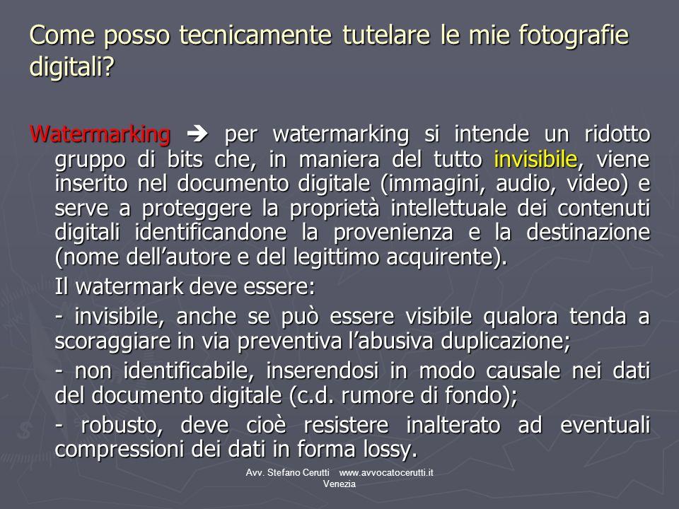 Avv. Stefano Cerutti www.avvocatocerutti.it Venezia Come posso tecnicamente tutelare le mie fotografie digitali? Watermarking per watermarking si inte