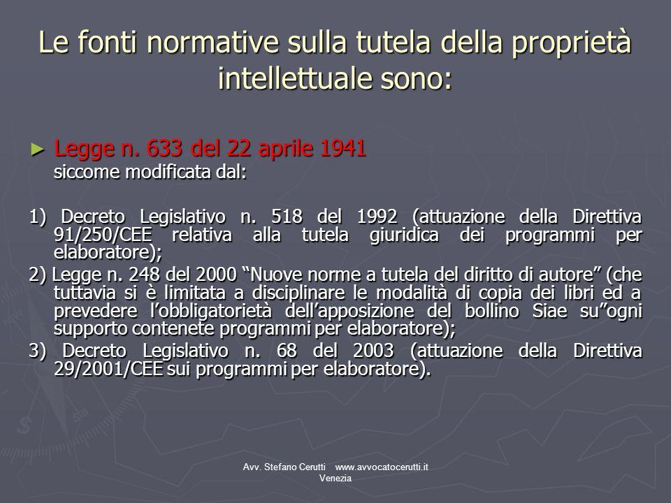 Avv. Stefano Cerutti www.avvocatocerutti.it Venezia Le fonti normative sulla tutela della proprietà intellettuale sono: Legge n. 633 del 22 aprile 194