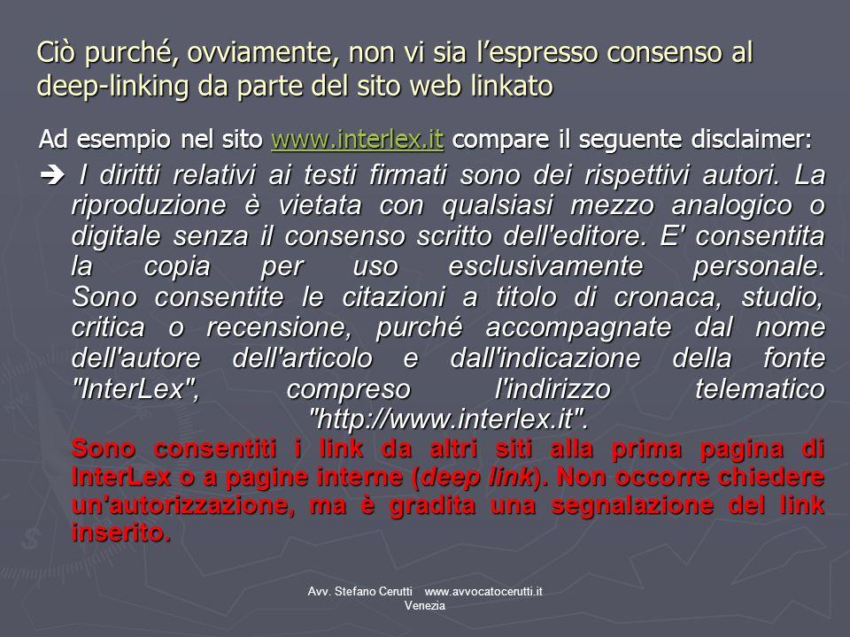 Avv. Stefano Cerutti www.avvocatocerutti.it Venezia Ciò purché, ovviamente, non vi sia lespresso consenso al deep-linking da parte del sito web linkat