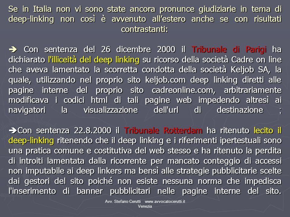 Avv. Stefano Cerutti www.avvocatocerutti.it Venezia Se in Italia non vi sono state ancora pronunce giudiziarie in tema di deep-linking non così è avve