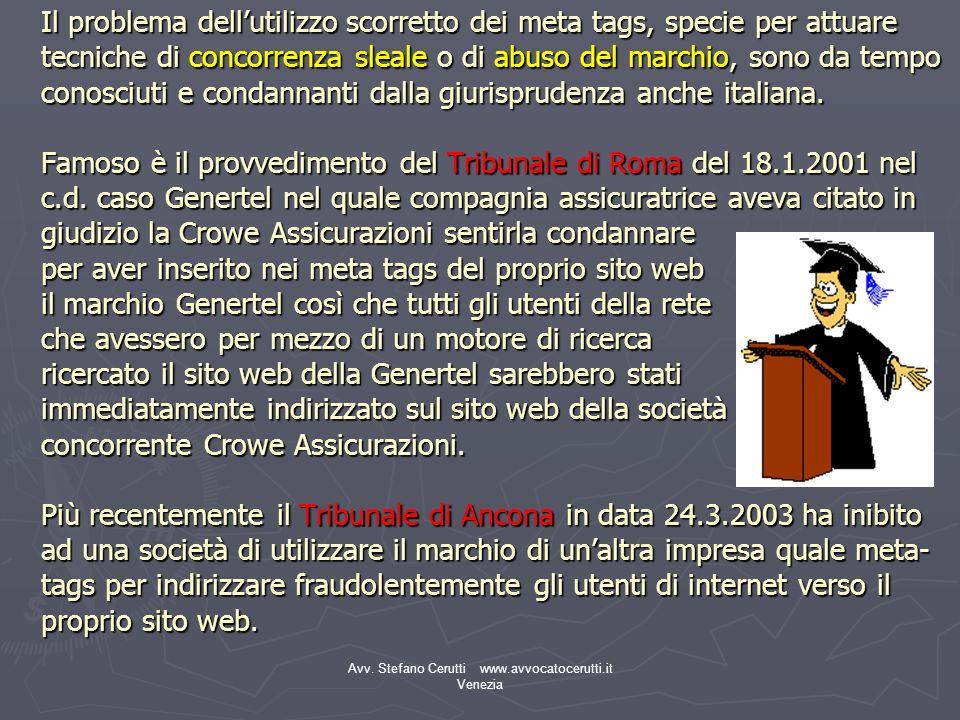 Avv. Stefano Cerutti www.avvocatocerutti.it Venezia Il problema dellutilizzo scorretto dei meta tags, specie per attuare tecniche di concorrenza sleal