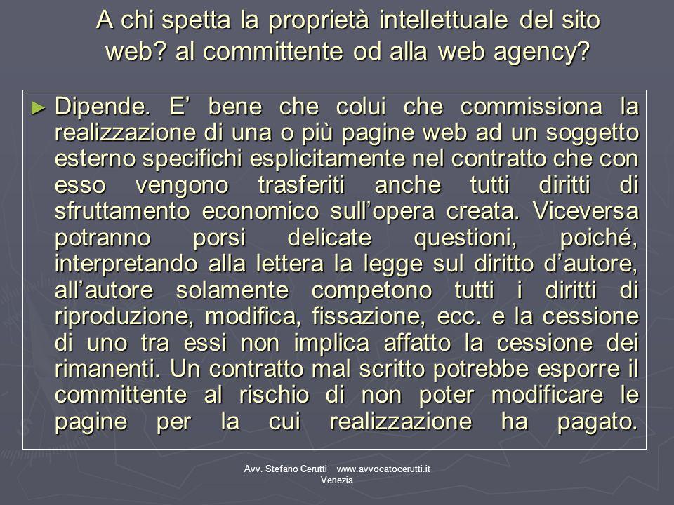 Avv. Stefano Cerutti www.avvocatocerutti.it Venezia A chi spetta la proprietà intellettuale del sito web? al committente od alla web agency? Dipende.