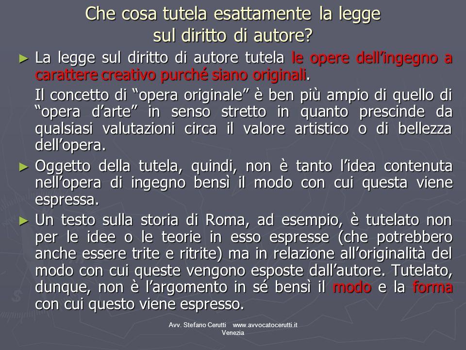 Avv. Stefano Cerutti www.avvocatocerutti.it Venezia Che cosa tutela esattamente la legge sul diritto di autore? La legge sul diritto di autore tutela