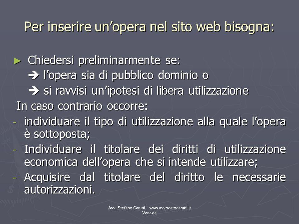 Avv. Stefano Cerutti www.avvocatocerutti.it Venezia Per inserire unopera nel sito web bisogna: Chiedersi preliminarmente se: Chiedersi preliminarmente