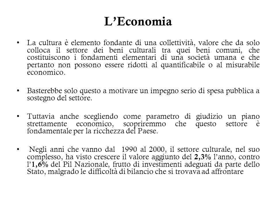 LEconomia La cultura è elemento fondante di una collettività, valore che da solo colloca il settore dei beni culturali tra quei beni comuni, che costi