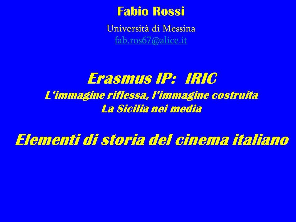 Fabio Rossi Università di Messina fab.ros67@alice.it Erasmus IP: IRIC Limmagine riflessa, limmagine costruita La Sicilia nei media Elementi di storia del cinema italiano fab.ros67@alice.it