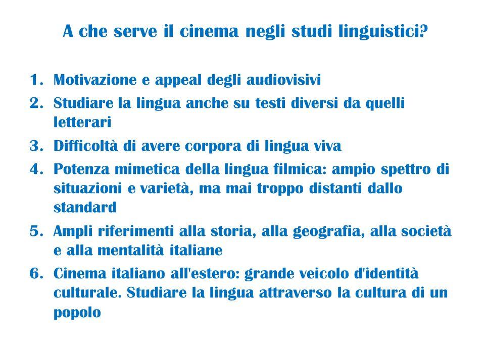 A che serve il cinema negli studi linguistici? 1.Motivazione e appeal degli audiovisivi 2.Studiare la lingua anche su testi diversi da quelli letterar