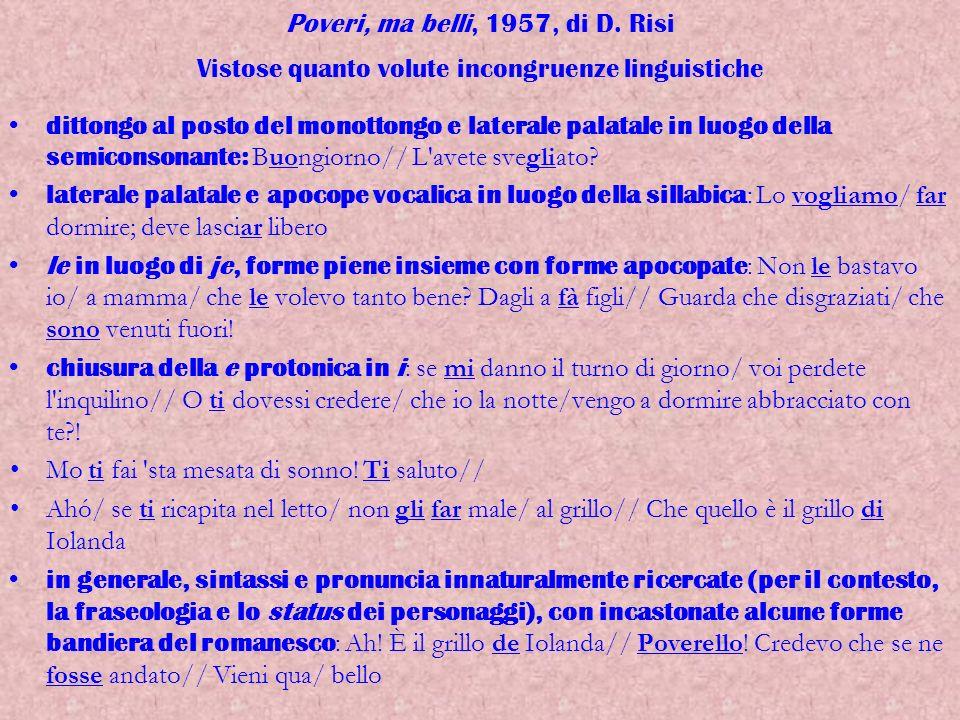 Poveri, ma belli, 1957, di D. Risi Vistose quanto volute incongruenze linguistiche dittongo al posto del monottongo e laterale palatale in luogo della