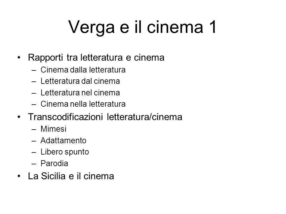 Verga e il cinema 1 Rapporti tra letteratura e cinema –Cinema dalla letteratura –Letteratura dal cinema –Letteratura nel cinema –Cinema nella letterat