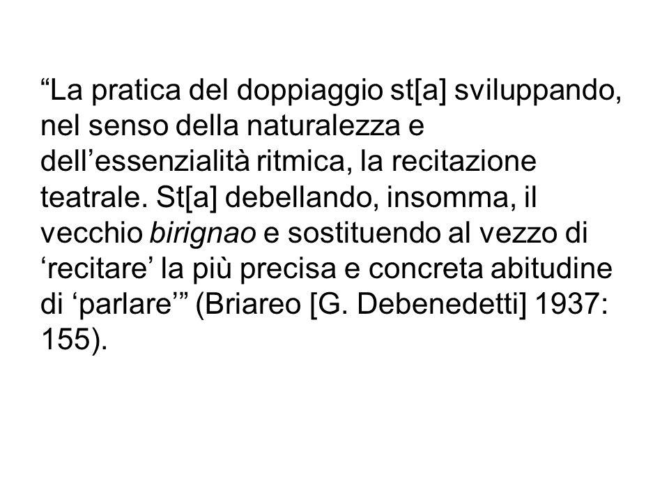La pratica del doppiaggio st[a] sviluppando, nel senso della naturalezza e dellessenzialità ritmica, la recitazione teatrale. St[a] debellando, insomm
