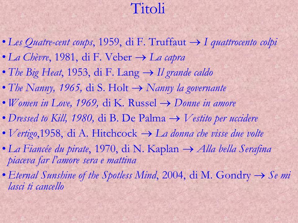 Titoli Les Quatre-cent coups, 1959, di F. Truffaut I quattrocento colpi La Chèvre, 1981, di F. Veber La capra The Big Heat, 1953, di F. Lang Il grande
