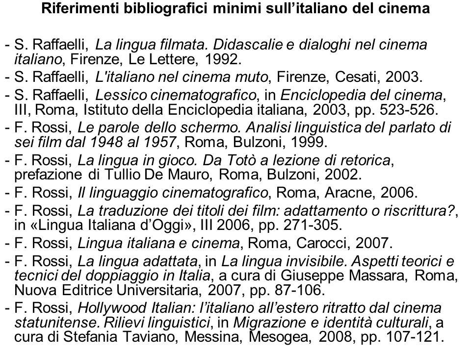 Riferimenti bibliografici minimi sullitaliano del cinema - S. Raffaelli, La lingua filmata. Didascalie e dialoghi nel cinema italiano, Firenze, Le Let