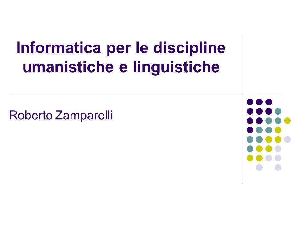 Informatica per le discipline umanistiche e linguistiche Roberto Zamparelli