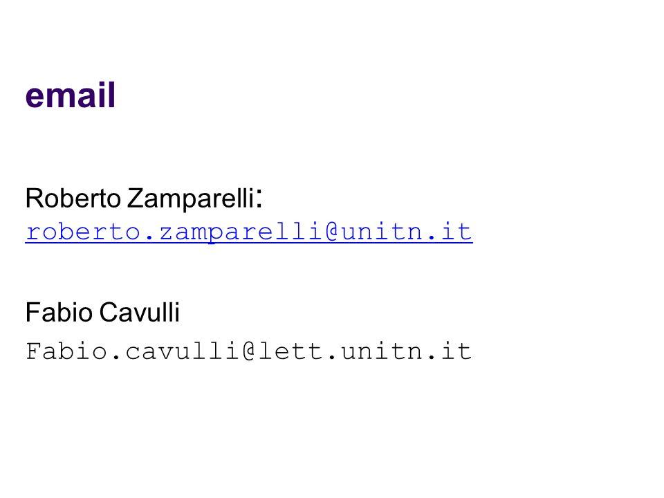 email Roberto Zamparelli : roberto.zamparelli@unitn.it roberto.zamparelli@unitn.it Fabio Cavulli Fabio.cavulli@lett.unitn.it