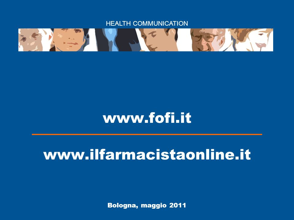 HEALTH COMMUNICATION Bologna, maggio 2011 www.fofi.it www.ilfarmacistaonline.it