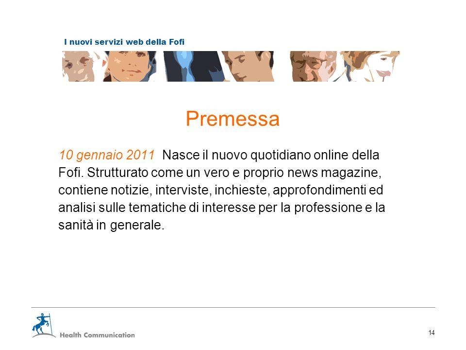 I nuovi servizi web della Fofi 14 Premessa 10 gennaio 2011 Nasce il nuovo quotidiano online della Fofi. Strutturato come un vero e proprio news magazi
