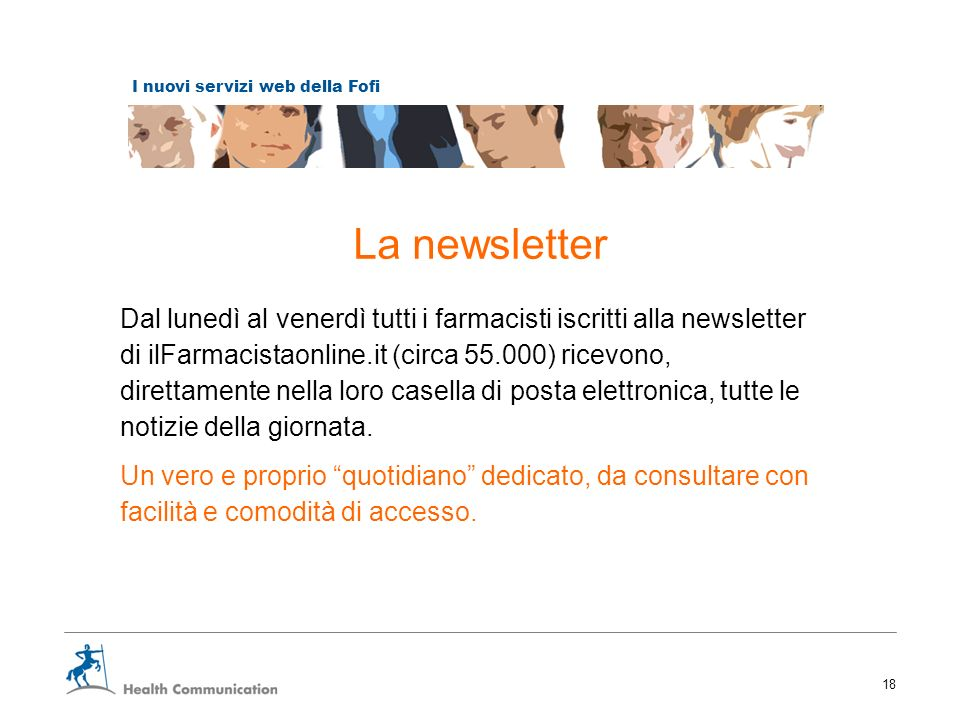 I nuovi servizi web della Fofi 18 La newsletter Dal lunedì al venerdì tutti i farmacisti iscritti alla newsletter di ilFarmacistaonline.it (circa 55.0
