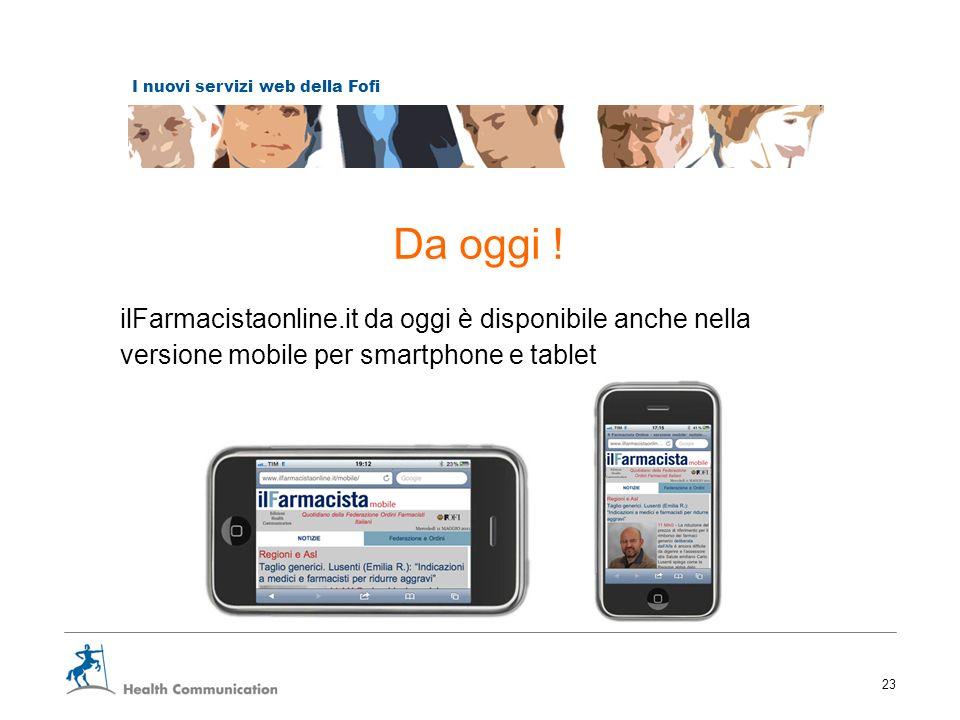 I nuovi servizi web della Fofi 23 Da oggi ! ilFarmacistaonline.it da oggi è disponibile anche nella versione mobile per smartphone e tablet