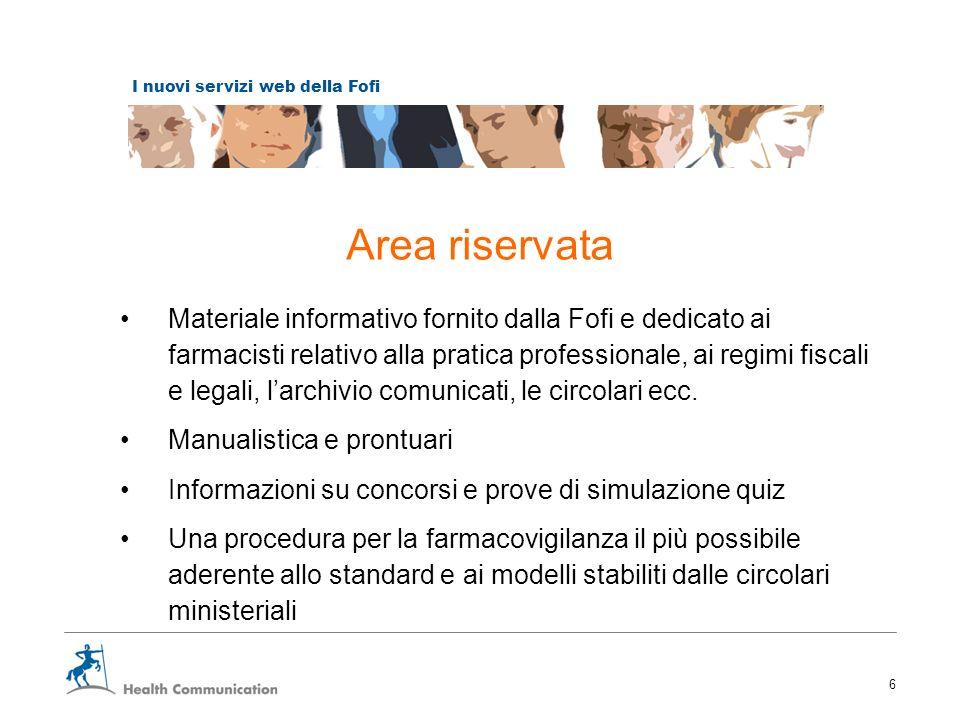 I nuovi servizi web della Fofi 6 Area riservata Materiale informativo fornito dalla Fofi e dedicato ai farmacisti relativo alla pratica professionale,