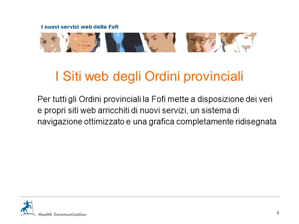 I nuovi servizi web della Fofi 8 I Siti web degli Ordini provinciali Per tutti gli Ordini provinciali la Fofi mette a disposizione dei veri e propri s