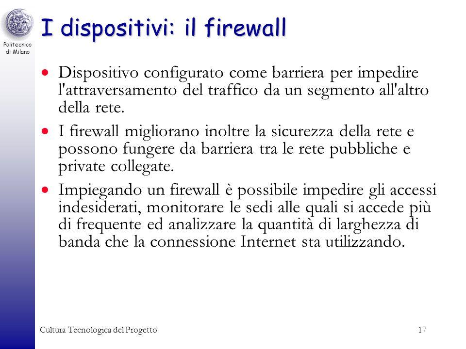 Politecnico di Milano Cultura Tecnologica del Progetto17 I dispositivi: il firewall Dispositivo configurato come barriera per impedire l'attraversamen