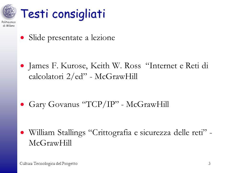 Politecnico di Milano Cultura Tecnologica del Progetto3 Testi consigliati Slide presentate a lezione James F. Kurose, Keith W. Ross Internet e Reti di